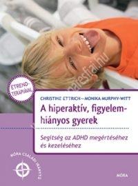 A hiperaktív, figyelemhiányos gyerek - Segítség az ADHD megértéséhez és kezeléséhez