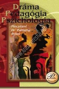 Pinczésné dr. Palásthy Ildikó : Dráma, pedagógia, pszichológia (Tanári kézikönyv 1-4.osztály)