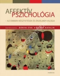 Bányai Éva - Varga Katalin: Affektív pszichológia - Az emberi késztetések és érzelmek világa
