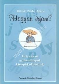 Hogyan írjam? Helyesírási gyakorlólapok középiskolásoknak ( Antalné dr. Szabó Ágnes )