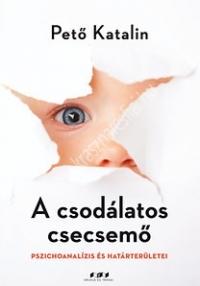 A csodálatos csecsemő - Pszichoanalízis és határterületei ( Pető Katalin )