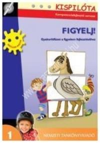 Kispilóta sorozat - Figyelj! Gyakorlófüzet a figyelem fejlesztéséhez : Filep-Pintér Eszter