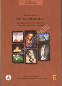 Bálványos Huba : Vizuális kultúra II. - Esztétikai-művészeti ismeretek, esztétikai-művészeti nevelés.
