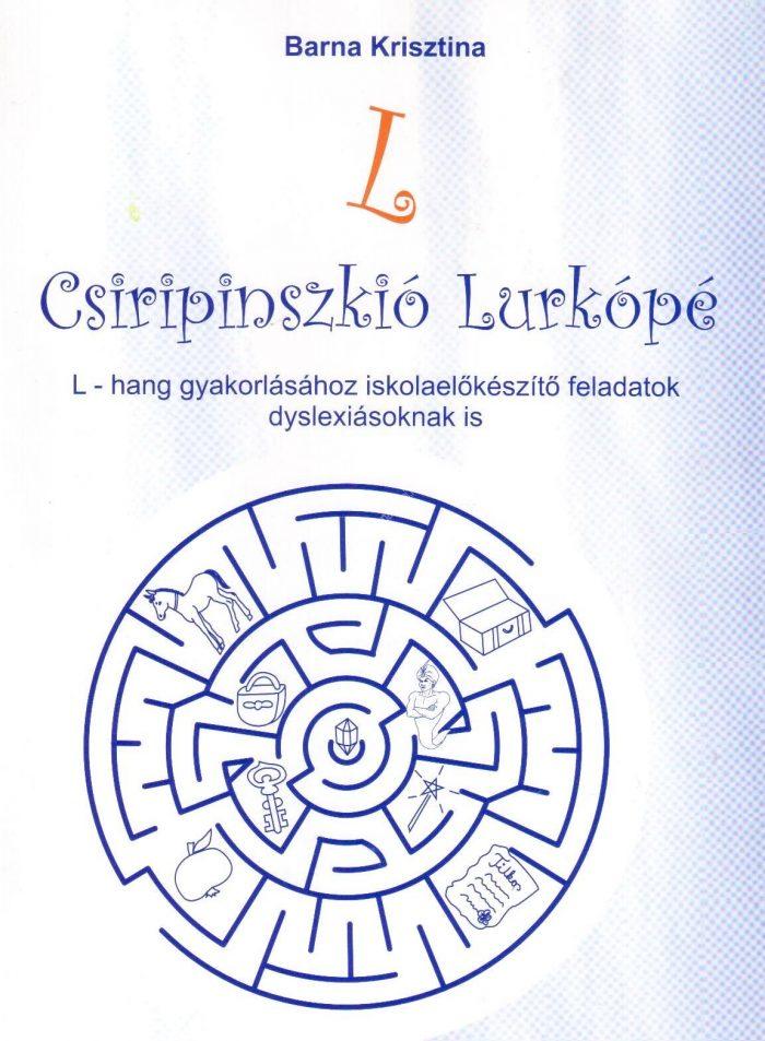 Barna KrisztinaCsiripinszkió Lurkópé L-hang gyakorlásához iskolaelőkészítő feladatok dyslexiásoknak