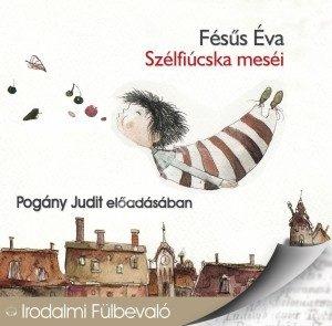Fésűs ÉvaSzélfiúcska meséi Hangoskönyv CD Pogány Judit előadásában