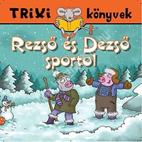 Trixi könyvek Rezső és Dezső sportol