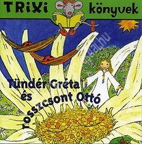 Trixi könyvek Tündér Gréta és Rosszcsont Ottó