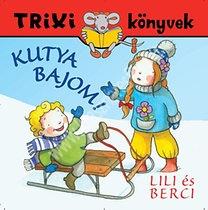 Trixi könyvek Lili és Berci Kutya bajom!