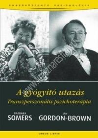 Barbara Somers - Ian Gordon Brown : A gyógyító utazás - Transzperszonális pszichoterápia