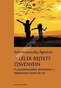 Schmelowszky ÁgostonA lélek rejtett ösvényein