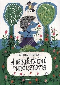 Móra FerencA nagyhatalmú sündisznócska