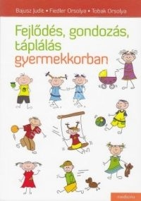 Bajusz J. - Fiedler O. - Tobak O.: Fejlődés, gondozás, táplálás gyermekkorban