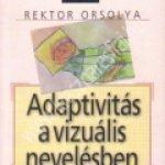 Rektor Orsolya:Adaptivitás a vizuális nevelésben