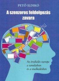 Pető Ildikó:A szenzoros feldolgozás zavara. Az érzékelés szerepe a tanulásban és a viselkedésben