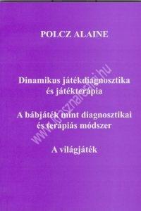Polcz Alaine: Dinamikus játékdiagnosztika és játékterápia; A bábjáték mint diagnosztikai és terápiás módszer; A világjáték