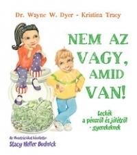 Dr.W.Dyer - K.Tracy:Nem az vagy, amid van! - Leckék a pénzről és jólétről gyerekeknek