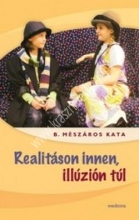 B.Mészáros K.:Realitáson innen, illúzión túl