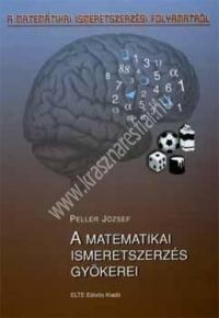 Peller József : A matematikai ismeretszerzés gyökerei.