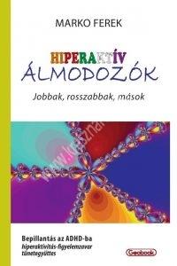 Marko Ferek : Hiperaktív álmodozók (Jobbak, rosszabbak, mások) - Bepillantás az ADHD-ba (hiperaktivitás-figyelemzavar tünetegyüttes)