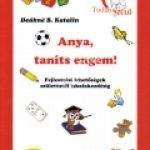 Deákné B. Katalin:Anya, taníts engem! – Fejlesztési lehetõségek születéstõl iskolakezdésig