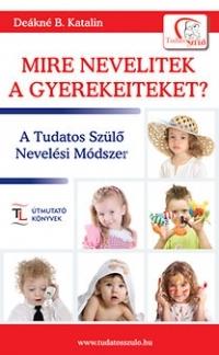 Deákné B. Katalin: Mire nevelitek a gyerekeiteket?