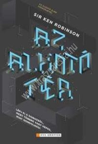 Ken Robinson: Az alkotó tér - Lépj ki a dobozból, mert többre vagy képes, mint gondolnád!
