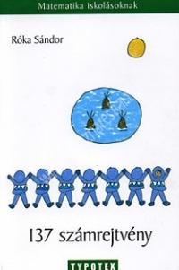 Róka Sándor:137 számrejtvény - Matematika iskolásoknak