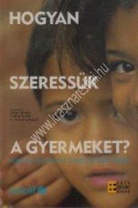 Takács István - Csillag Ferenc -Trencsényi László (szerk.) : Hogyan szeressük a gyermeket?