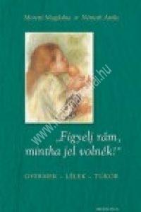 Moretti M. - Németh A.: Figyelj rám, mintha jel volnék! Gyermek - Lélek - Tükör