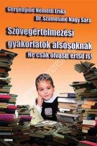 Gergényiné Németh E. - Dr.Szamosiné Nagy S. :  Szövegértelmezési gyakorlatok alsósoknak - Ne csak olvasd, értsd is!