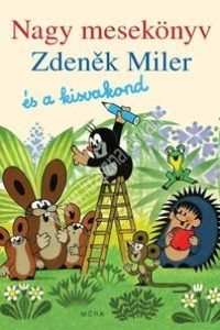 Zdenek Miler: Kisvakond nagy mesekönyv