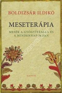Boldizsár Ilikó : Meseterápia - Mesék a gyógyításban és a mindennapokban