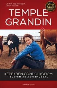 Képekben gondolkodom Életem az autizmussal ( Temple Grandin )
