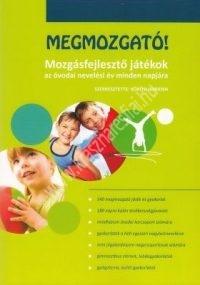 Kőrösi Adrienn:Megmozgató! Mozgásfejlesztő játékok az óvodai nevelési év minden napjára