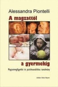 Alessandra Piontelli : A magzattól a gyermekig.