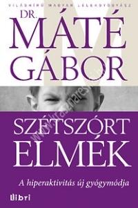 dr. Máté Gábor : Szétszórt elmék A hiperaktivitás új gyógymódja