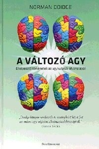 Norman Doidge : A változó agy - Elképesztő történetek az agykutatás élvonalából