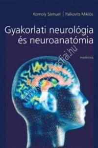 Komoly Sámuel - Palkovits Miklós : Gyakorlati neurológia és neuroanatómia