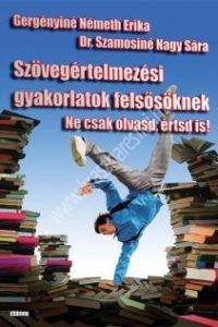 Gergényiné Németh E. - Dr.Szamosiné Nagy S. : Szövegértelmezési gyakorlatok felsősöknek - Ne csak olvasd, értsd is!