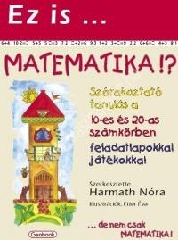 Harmath Nóra: Ez is matematika!? (játékdoboz) Matematika alapok, látványosan, játékos formában