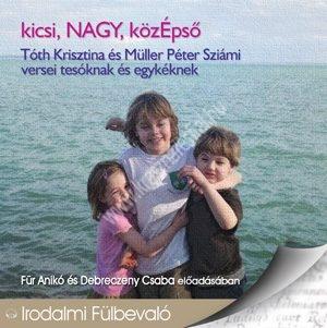 Kicsi, Nagy, Középső versek tesóknak és egykéknek Hangoskönyv CD
