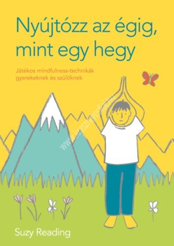 nyujtozz-az-egig-mint-egy-hegy-jatekos-mindfulness-technikak-gyerekeknek-es-szuloknek