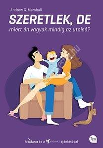 Szeretlek, de miért vagyok én mindig az utolsó? - Hogyan tedd gyerekbiztossá a házasságod?