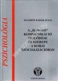 """Sugárné Kádár Júlia : A """"hangos"""" kommunikáció fejlődése és szerepe a korai szocializációban"""