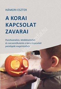 A korai kapcsolat zavarai - Pszichoanalízis, kötődéselmélet és csecsemőkutatás a korai kapcsolati patológiák megértésében