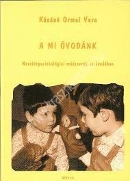 Kósáné Ormai Vera : A mi óvodánk - Neveléspszichológiai módszerek az óvodában