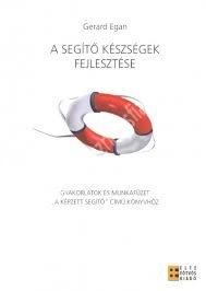"""Gerard Egan : A segítő készségek fejlesztése - Gyakorlatok és munkafüzet a """"Képzett segítő"""" című könyvhöz"""