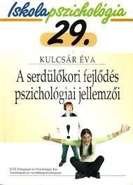 Kulcsár Éva : IP:29 A serdülőkori fejlődés pszichológiai jellemzői