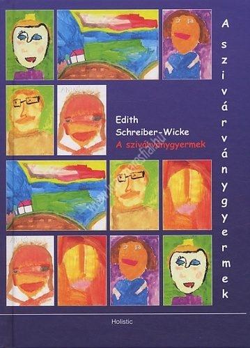 Edith Schreiber - Wicke : A szivárványgyermek