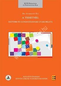 Dr. Gyarmathy Éva : A tehetség. Háttere és gondozásának gyakorlata